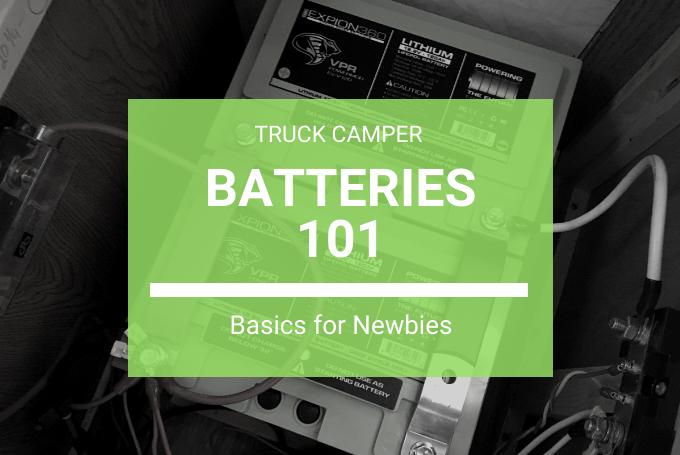 Truck Camper Batteries 101 Truck Camper Adventure